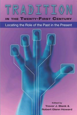 Tradition in the Twenty-First Century: Locating the Role of the Past in the Present