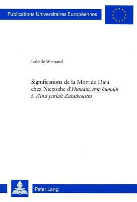 """Significations de La Mort de Dieu Chez Nietzsche D """"Humain, Trop Humain """"A """"Ainsi Parlait Zarathoustra"""""""