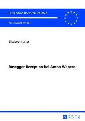 Rosegger-Rezeption Bei Anton Webern