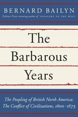 Ebook The Barbarous Years: The Peopling of British North America: The Conflict of Civilizations, 1600-75 by Bernard Bailyn DOC!