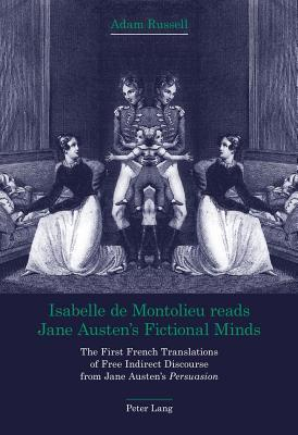 """Isabelle de Montolieu Reads Jane Austen S Fictional Minds: The First French Translations of Free Indirect Discourse from Jane Austen S """"Persuasion"""" (N"""