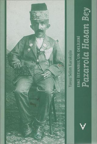 Eski İstanbul'un Delileri: Pazarola Hasan Bey