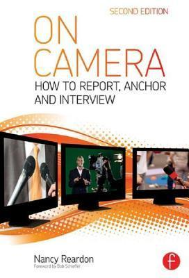 On Camera 2e: How to Report, Anchor & Interview