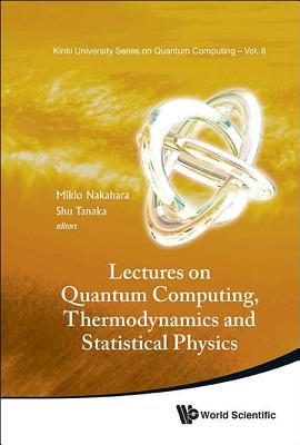 Lectures on Quantum Computing, Thermodynamics and Statistical Physics
