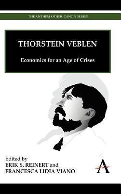 Thorstein Veblen: Economics for an Age of Crises