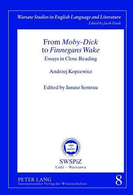 """From """"Moby-Dick"""" to """"Finnegans Wake"""" Essays in Close Reading Edited by Janusz Semrau"""