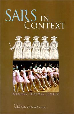 Sars in context: memory, history, and policy by Jacalyn Duffin