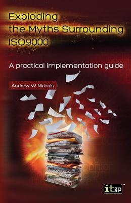 Exploding the Myths Surrounding Iso9000: A Practical Implementation Guide