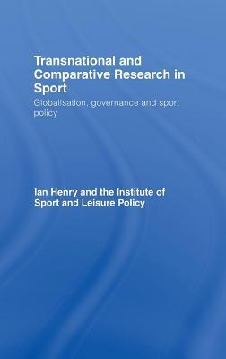 Transnational and Comparative Research in Sport: Globalisation, Governance and Sport Policy