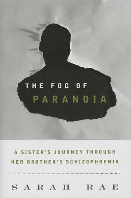 Fog of Paranoia: A Sister's Journey Through Her Brother's Schizophrenia