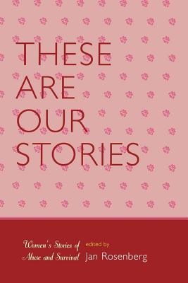 These Are Our Stories: Women's Stories of Abuse and Survival