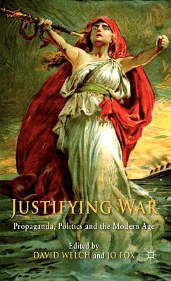 Justifying War: Propaganda, Politics and the Modern Age