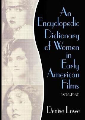Encyclopedic Dictionary of Women in Early American Films: 1895-1930