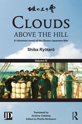 Clouds Above the Hill: Volume IV: A Historical Novel of the Russo-Japanese War, Volume 4