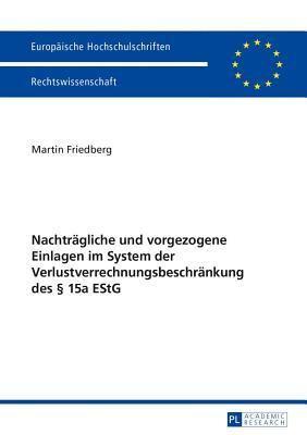 Nachtragliche Und Vorgezogene Einlagen Im System Der Verlustverrechnungsbeschrankung Des 15a Estg