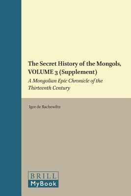 secret-history-of-the-mongols-volume-3-supplement-a-mongolian-epic-chronicle-of-the-thirteenth-century