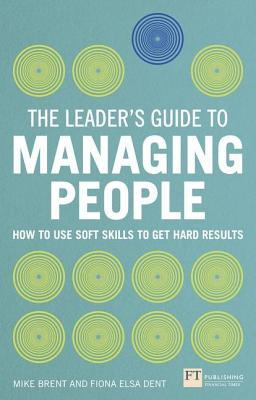 Leader's Guide to Managing People: How to Use Soft Skills to Get Hard Results