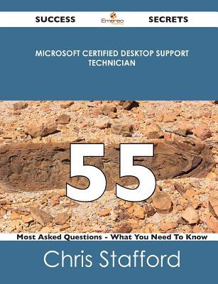 Microsoft Certified Desktop Support Technician 55 Success Secrets - 55 Most Asked Questions on Microsoft Certified Desktop Support Technician - What You Need to Know