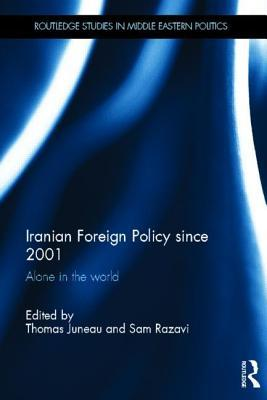 Iranian Foreign Policy Since 2001: Alone in the World