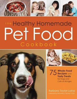 Healthy Homemade Pet Food Cookbook: 75 Whole-Food Recipes and Tasty Treats for Dogs and Cats of All Ages