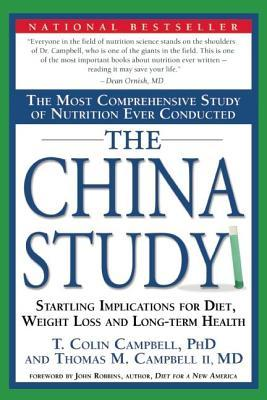 China Study: The Most Comprehensive Study of Nutrition Ever Conducted and the Startling Implications for Diet, Weight Loss and Long-Term Health
