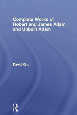 Complete Works of Robert and James Adam and Unbuilt Adam