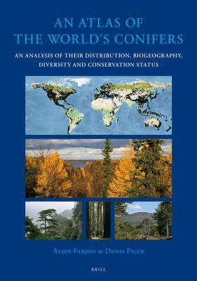 Atlas of the World's Conifers: An Analysis of Their Distribution, Biogeography, Diversity and Conservation Status