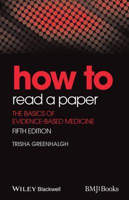 How to Read a Paper: The Basics of Evidence-Based Medicine (Revised)