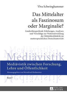 Mittelalter ALS Faszinosum Oder Marginalie?, Das: Landerubergreifende Erhebungen, Analysen Und Vorschlage Zur Weiterentwicklung Der Mittelalterdidakti