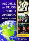 Alcohol and Drugs in North America: A Historical Encyclopedia [2 Volumes]: A Historical Encyclopedia (Revised)