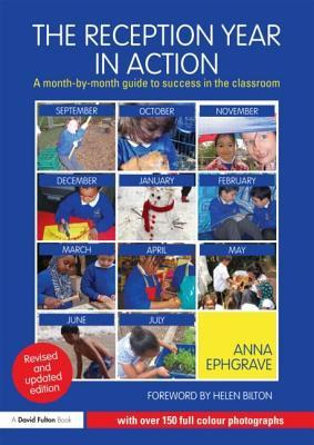 Reception Year in Action: A Month-By-Month Guide to Success in the Classroom