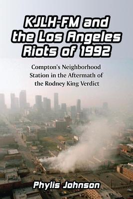 kjlh-fm-and-the-los-angeles-riots-of-1992-compton-s-neighborhood-station-in-the-aftermath-of-the-rodney-king-verdict