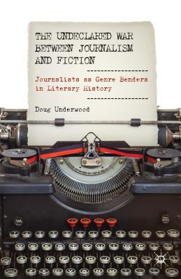 Undeclared War Between Journalism and Fiction: Journalists as Genre Benders in Literary History