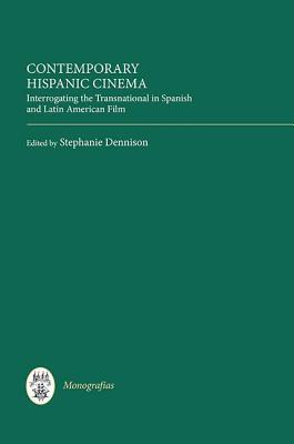 Contemporary Hispanic Cinema: Interrogating the Transnational in Spanish and Latin American Film