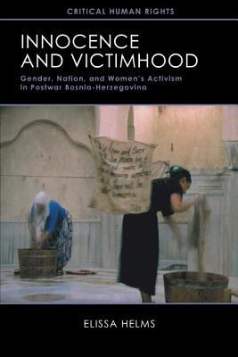 Innocence and Victimhood: Gender, Nation, and Women S Activism in Postwar Bosnia-Herzegovina