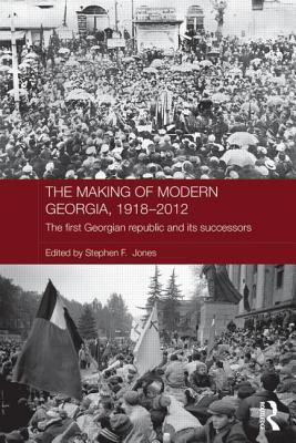 The Making of Modern Georgia, 1918-2012: The First Georgian Republic and Its Successors