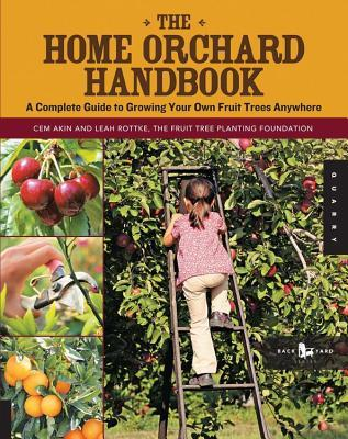 Home Orchard Handbook: A Complete Guide to Growing Your Own Fruit Trees Anywhere