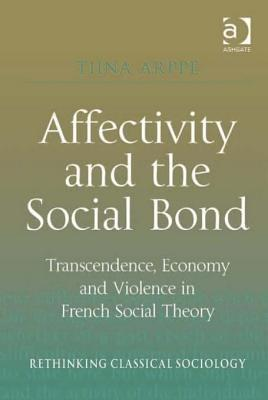 Affectivity and the Social Bond: Transcendence, Economy and Violence in French Social Theory