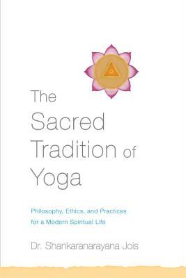 The Sacred Tradition of Yoga: Philosophy, Ethics, and Practices for a Modern Spiritual Life