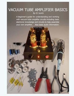 Vacuum Tube Amplifier Basics por E.J. Jurich
