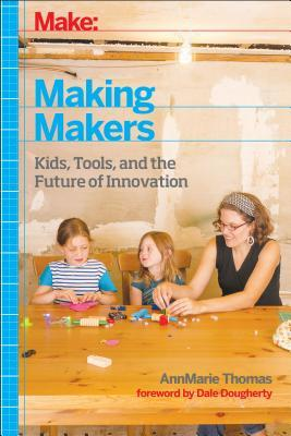 Making Makers: kids, tools, and the future of innovation