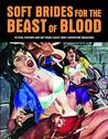Soft Brides for the Beast of Blood: Fiction, Features and Art from Classic Men S Adventure Magazines