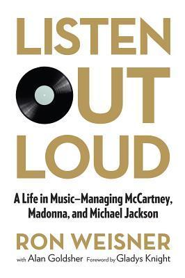 Listen Out Loud: A Life in Music: Managing McCartney, Madonna, and Michael Jackson