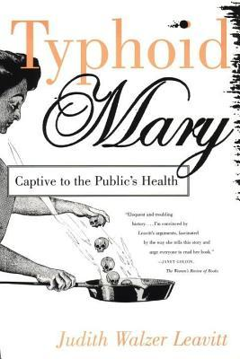 Ebook Typhoid Mary: Captive to the Public's Health by Judith Walzer Leavitt DOC!