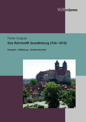 Das Reichsstift Quedlinburg (936 1810), Das: Konzept Zeitbezug Systemwechsel