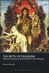Myth of Paganism: Nonnus, Dionysus and the World of Late Antiquity