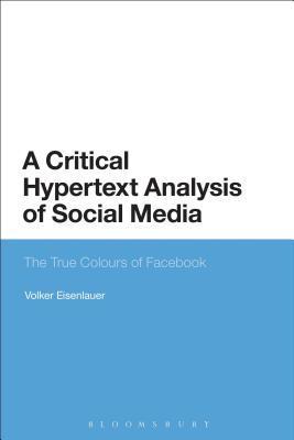 A Critical Hypertext Analysis of Social Media: The True Colours of Facebook