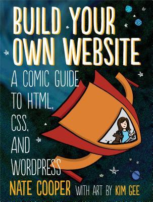 Build Your Own Website: A Comic Tale of HTML, CSS, Dragons, and Blogs por Nate Cooper, Kim Gee