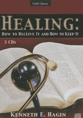 Healing: How to Receive It and How to Keep It