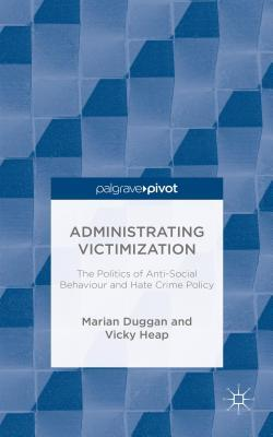 Administrating Victimization: The Politics of Anti-Social Behaviour and Hate Crime Policy